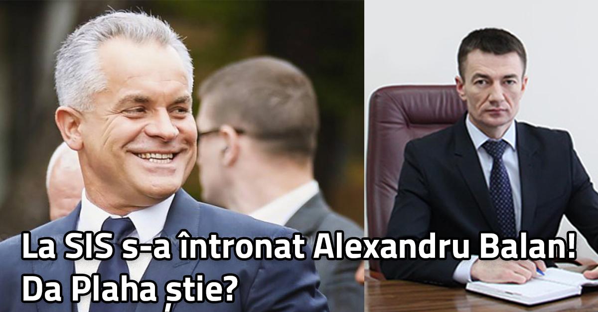 La SIS s-a întronat Alexandru Balan! Da Plaha știe?